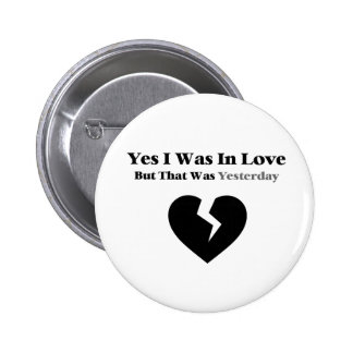 Anti Valentine Yes I Was In Love Button