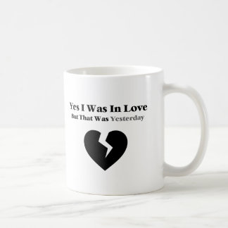 Anti Valentine Yes I Was In Love Coffee Mug