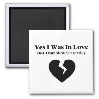 Anti Valentine Yes I Was In Love Magnet