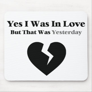 Anti Valentine Yes I Was In Love Mouse Pad