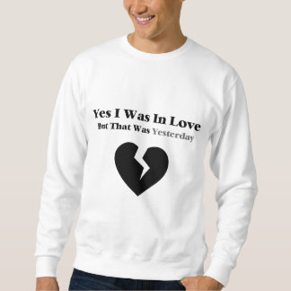 Anti Valentine Yes I Was In Love Pullover Sweatshirt