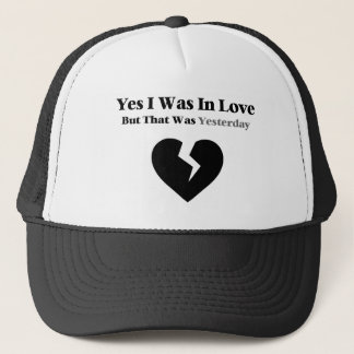 Anti Valentine Yes I Was In Love Trucker Hat