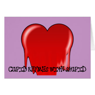 Anti-Valentine's Day: Cupid rhymes with stupid Card