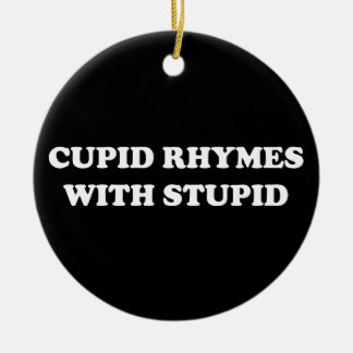Anti-Valentine's Day: Cupid rhymes with stupid Ceramic Ornament