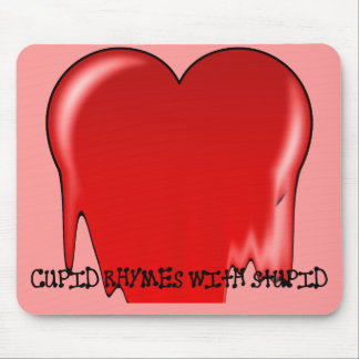 Anti-Valentine's Day: Cupid rhymes with stupid Mouse Pad