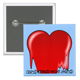 Anti-Valentine's Day: Cupid rhymes with stupid Pinback Button