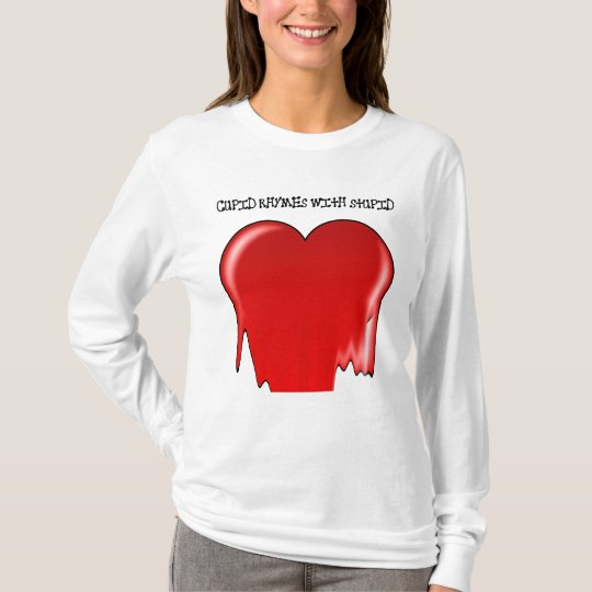 Anti-Valentine's Day: Cupid rhymes with stupid T-Shirt