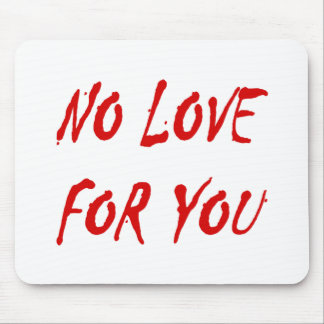 Anti-Valentine's No Love for You Mouse Pad