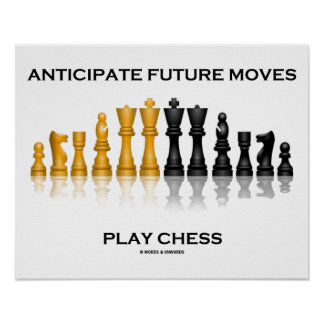 Anticipate Future Moves Play Chess (Chess Set) Poster