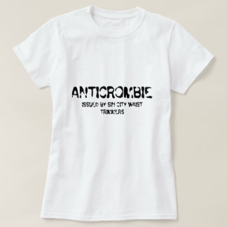 ANTICROMBIE, ISSUED BY SIN CITY WAIST TRIMMERS T SHIRT