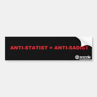 Antistatist=Anti-Sadist Bumper Sticker