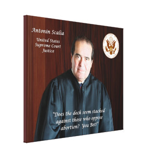 Antonin Scalia Quote - Those Who Oppose Abortion Canvas Print