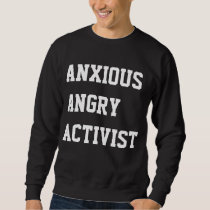 Anxious Angry Activist Sweatshirt