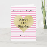 """Any Age - Happy 13th Birthday Granddaughter Card<br><div class=""""desc"""">A pretty pink striped design with a gold heart for a birthday granddaughter card. You can easily personalize the age and name. The inside granddaughter birthday message can also be personalized if wanted. The back of this gold heart birthday card also features the gold heart and pink stripes with a...</div>"""