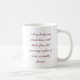 Any body can drink beer, and that's fine, but s... coffee mug