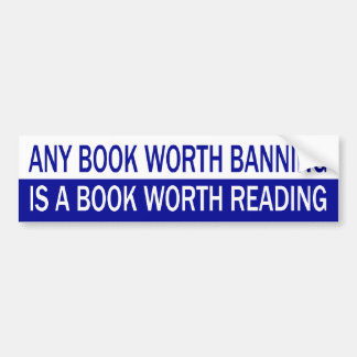 Any Book Worth Banning, Is A Book Worth Reading Bumper Sticker