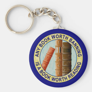 Any Book Worth Banning Is A Book Worth Reading Keychain