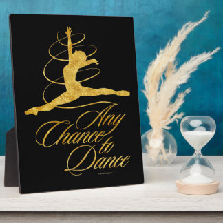 Any Chance To Dance Plaque