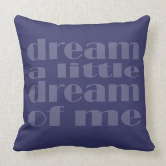 Any Color Background Dream a Little Dream of Me Throw Pillows