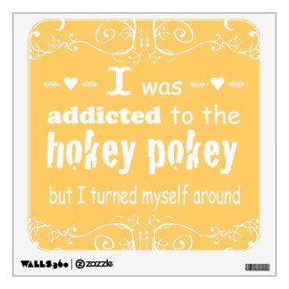 Any Color I was Addicted to the Hokey Pokey Wall Sticker