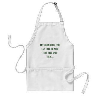 Any complaints, you can take up with that tree ... adult apron