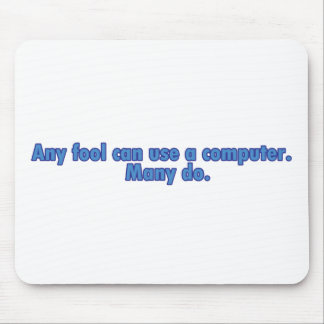 Any Fool Can Use A Computer Mousepad