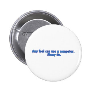 Any Fool Can Use A Computer Pinback Button