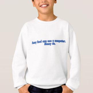 Any Fool Can Use A Computer Sweatshirt