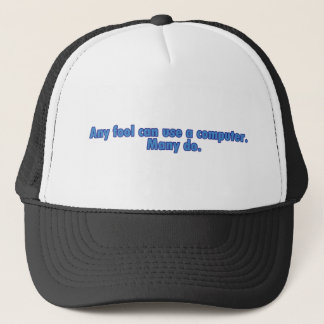 Any Fool Can Use A Computer Trucker Hat