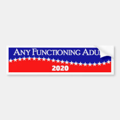 Any Functioning Adult 2020 Bumper Sticker at Zazzle