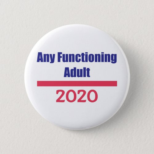 Any Functioning Adult 2020 Political Presidential Button