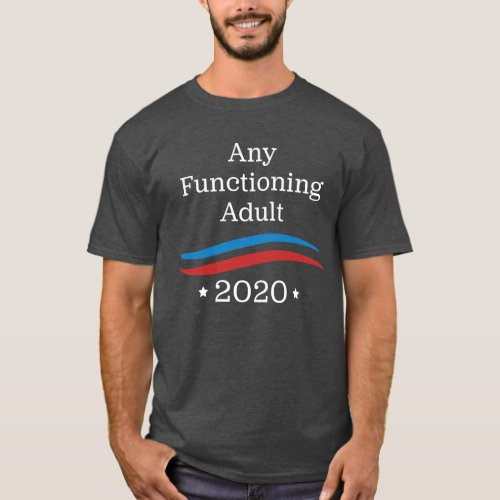 Any Functioning Adult 2020 T_Shirt