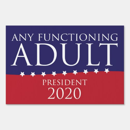 Any Functioning Adult for President Yard Sign