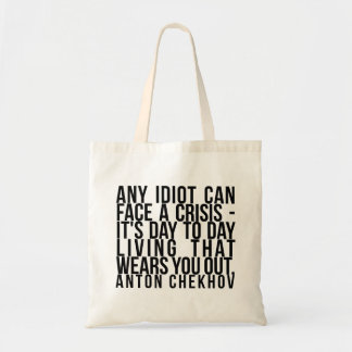 Any idiot can face a crisis... day to day -Chekhov Tote Bag