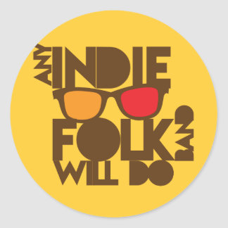 ANY indie folk band will do! Classic Round Sticker