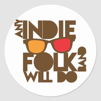 Any indie Folk band will do ND music Classic Round Sticker