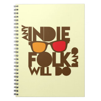 Any indie Folk band will do ND music Spiral Notebook