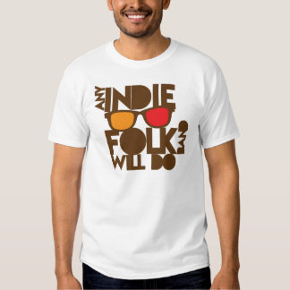 ANY indie folk band will do! Tee Shirt