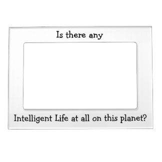 Any Intelligent Life at all?-Magnetic pic frame