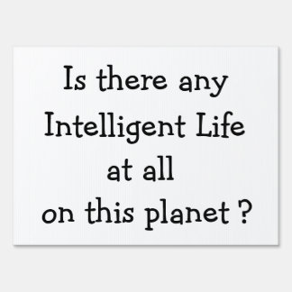 Any Intelligent Life at all?-yard sign