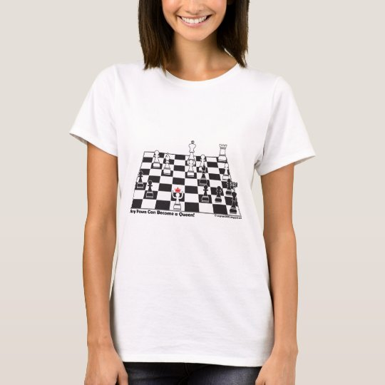 Any Pawn Can Become a Queen - Chess Board Set T-Shirt