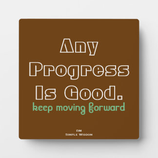 Any Progress Is Good-keep moving forward Plaque