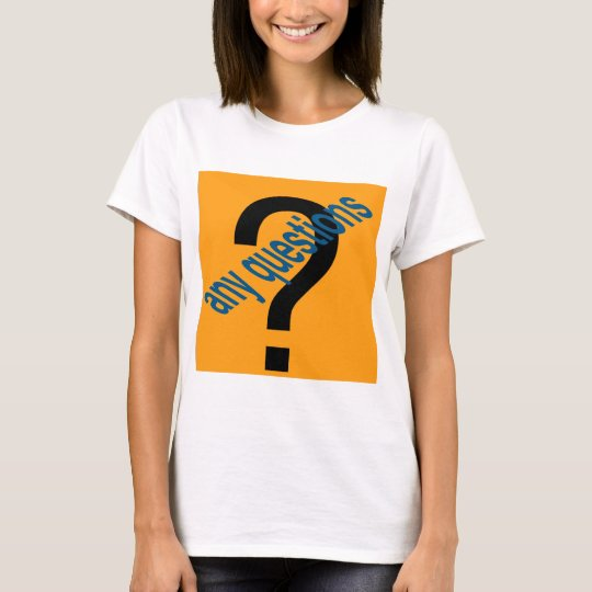 any questions4 T-Shirt