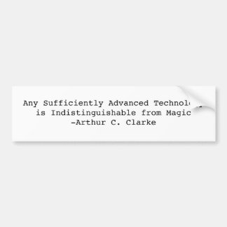 Any Sufficiently Advanced Technologyis Indistin... Bumper Sticker
