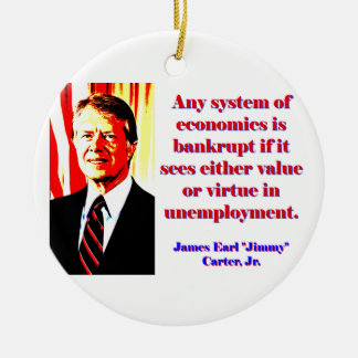 Any System Of Economics - Jimmy Carter Ceramic Ornament