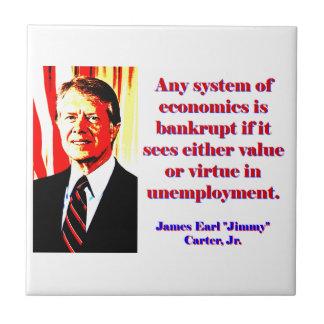 Any System Of Economics - Jimmy Carter Ceramic Tile