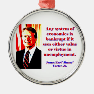 Any System Of Economics - Jimmy Carter Metal Ornament