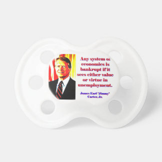 Any System Of Economics - Jimmy Carter Pacifier