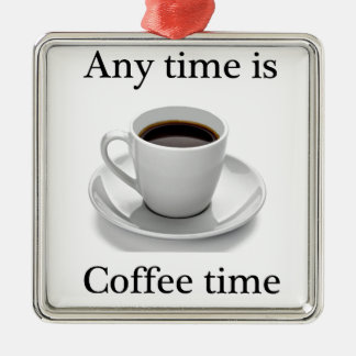Any time is coffee time metal ornament