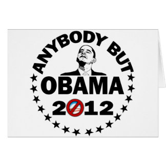 Anybody But Obama - 2012 Greeting Cards